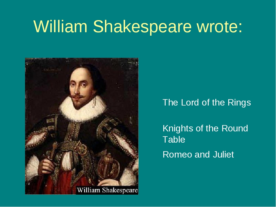 William Shakespeare wrote: The Lord of the Rings Knights of the Round Table R...