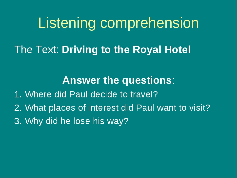 Listening comprehension The Text: Driving to the Royal Hotel Answer the quest...