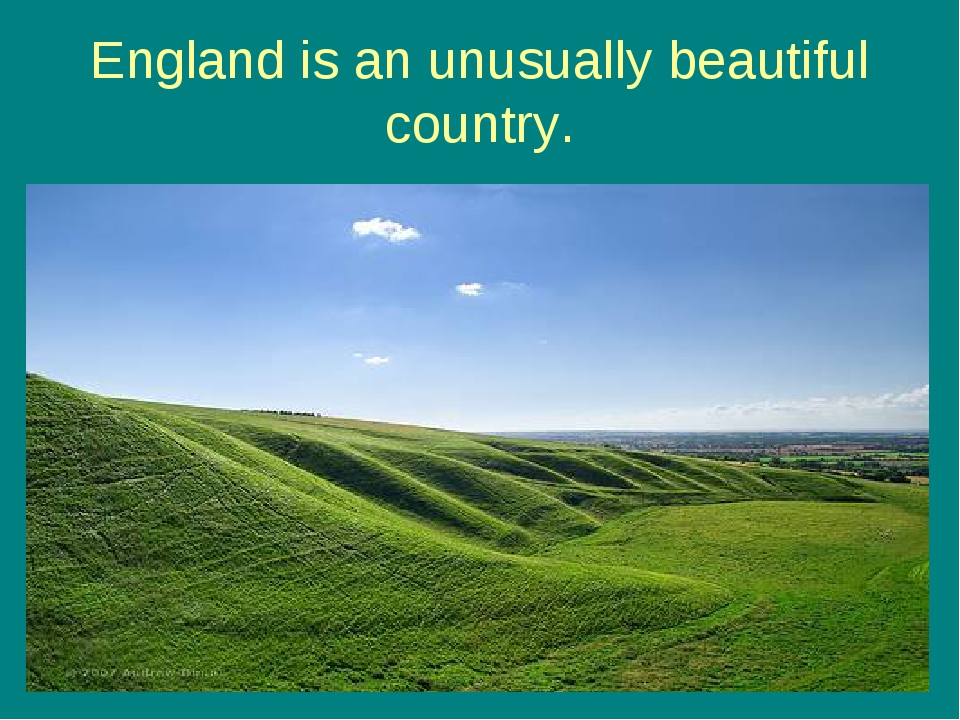 England is an unusually beautiful country.