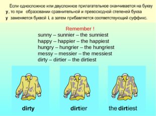 Remember ! sunny – sunnier – the sunniest happy – happier – the happiest hung