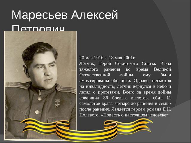 Маресьев Алексей Петрович 20 мая 1916г.- 18 мая 2001г. Лётчик, Герой Советско...