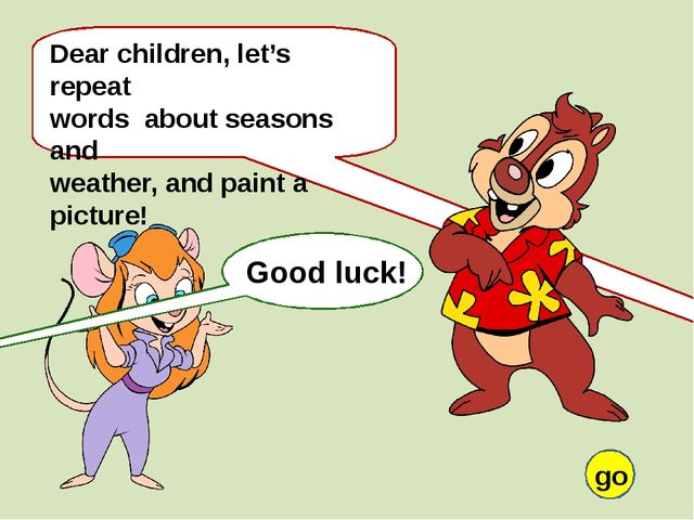 Dear children, let's repeat words about seasons and weather, and paint a pic...