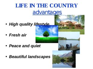 LIFE IN THE COUNTRY advantages High quality lifestyle Fresh air Peace and qui