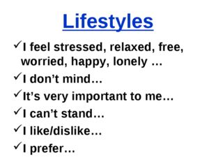 Lifestyles I feel stressed, relaxed, free, worried, happy, lonely … I don't m