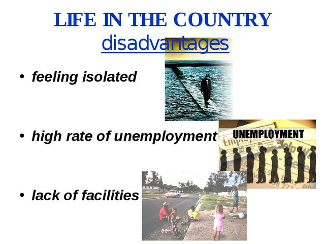 LIFE IN THE COUNTRY disadvantages feeling isolated high rate of unemployment...