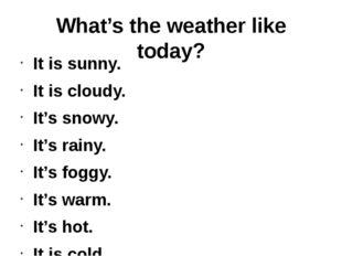 What's the weather like today? It is sunny. It is cloudy. It's snowy. It's ra