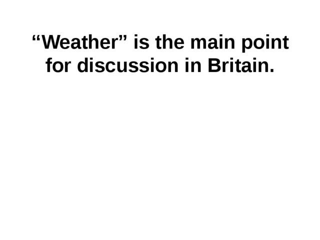 """Weather"" is the main point for discussion in Britain."