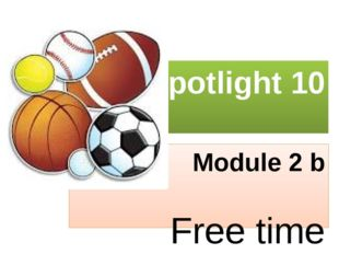 Spotlight 10 Module 2 b Free time activities