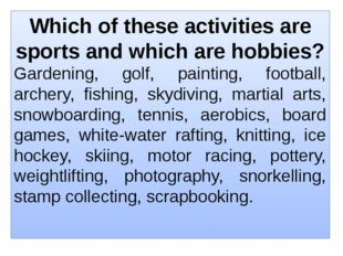 Which of these activities are sports and which are hobbies? Gardening, golf,
