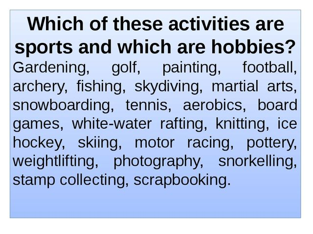 Which of these activities are sports and which are hobbies? Gardening, golf,...