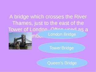A bridge which crosses the River Thames, just to the east of the Tower of Lon