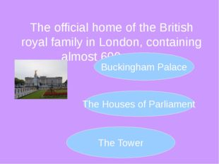 The official home of the British royal family in London, containing almost 60