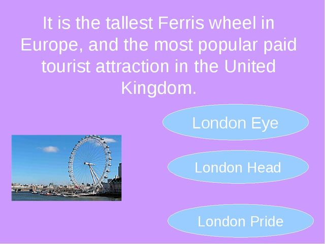It is the tallest Ferris wheel in Europe, and the most popular paid tourist a...