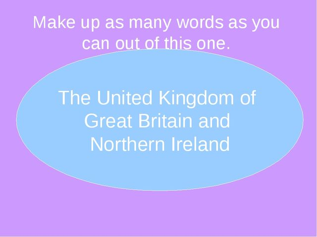 Make up as many words as you can out of this one.