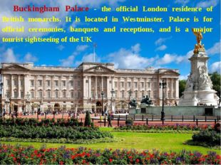 Buckingham Palace - the official London residence of British monarchs. It is