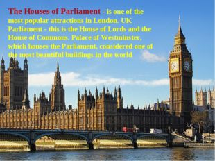 The Houses of Parliament - is one of the most popular attractions in London.