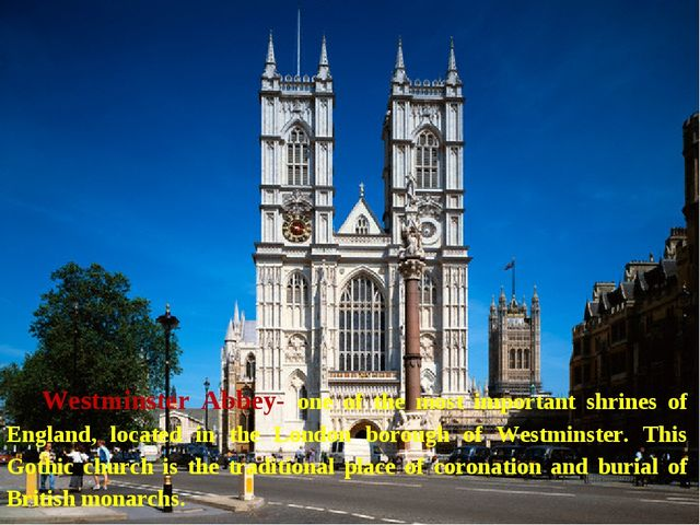 Westminster Abbey- one of the most important shrines of England, located in...