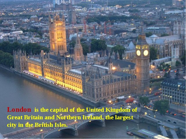 London is the capital of the United Kingdom of Great Britain and Northern Ir...