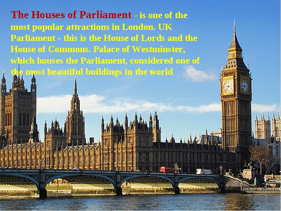 The Houses of Parliament - is one of the most popular attractions in London....