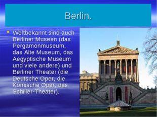 Berlin. Weltbekannt sind auch Berliner Museen (das Pergamonmuseum, das Alte M