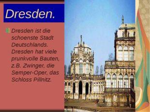 Dresden. Dresden ist die schoenste Stadt Deutschlands. Dresden hat viele prun