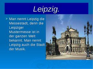 Leipzig. Man nennt Leipzig die Messestadt, denn die Leipziger Mustermesse ist