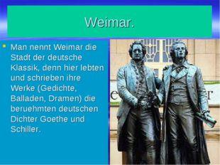 Weimar. Man nennt Weimar die Stadt der deutsche Klassik, denn hier lebten und