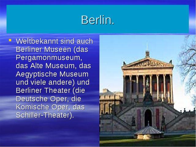 Berlin. Weltbekannt sind auch Berliner Museen (das Pergamonmuseum, das Alte M...