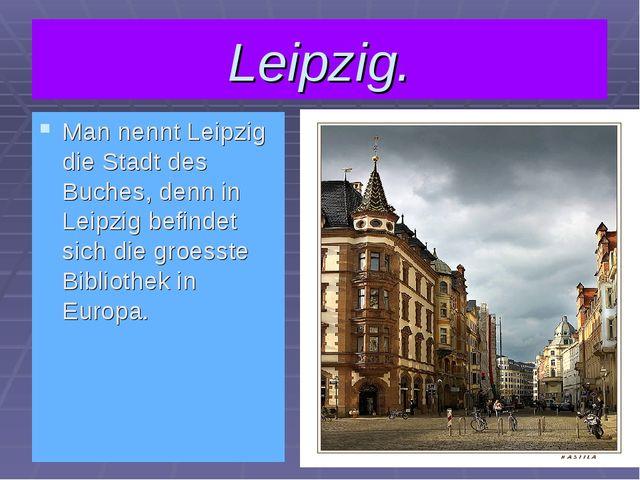Leipzig. Man nennt Leipzig die Stadt des Buches, denn in Leipzig befindet sic...