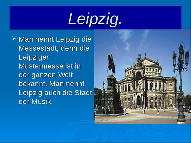 Leipzig. Man nennt Leipzig die Messestadt, denn die Leipziger Mustermesse ist...