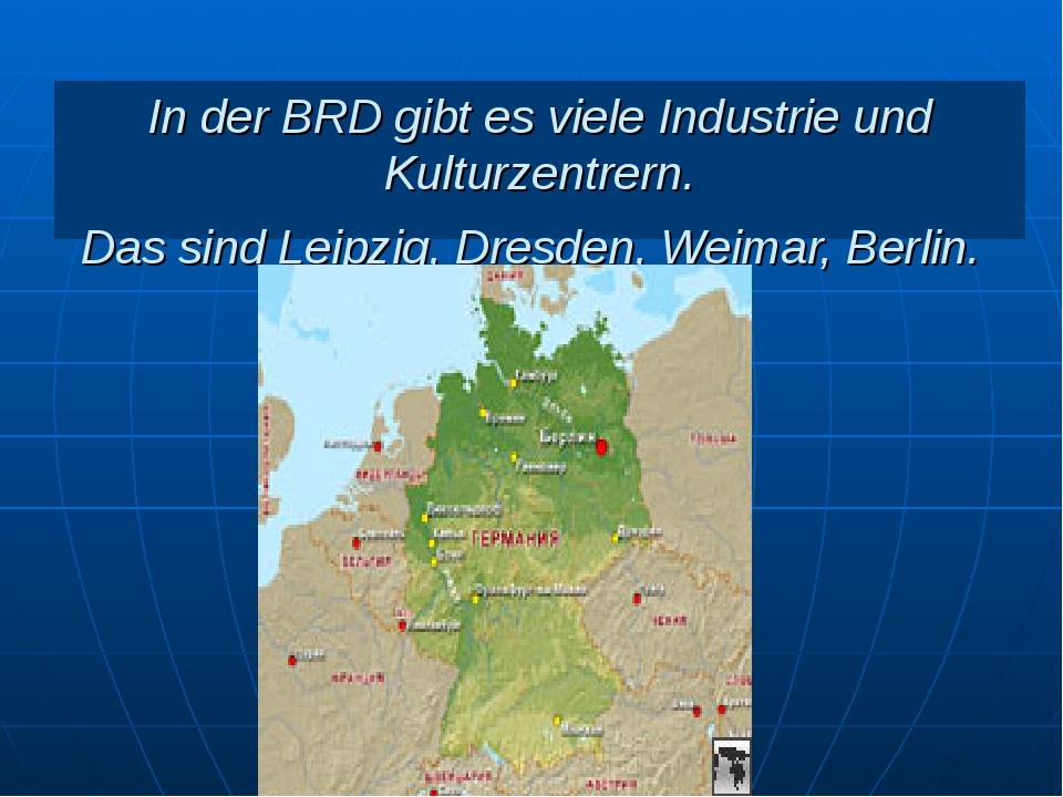 In der BRD gibt es viele Industrie und Kulturzentrern. Das sind Leipzig, Dres...