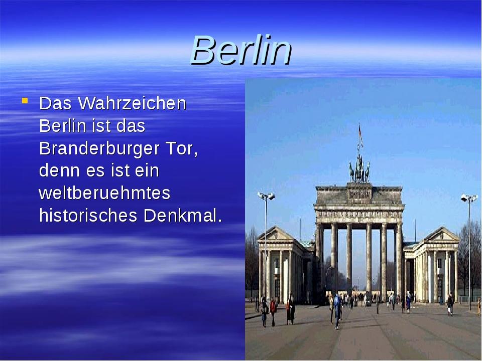 Berlin Das Wahrzeichen Berlin ist das Branderburger Tor, denn es ist ein welt...