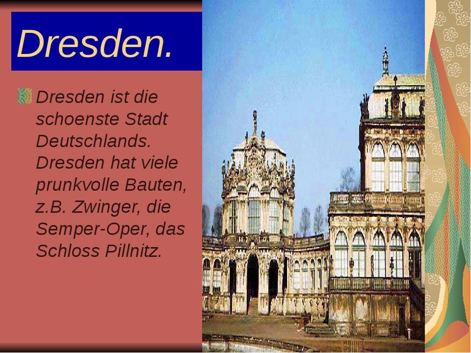 Dresden. Dresden ist die schoenste Stadt Deutschlands. Dresden hat viele prun...