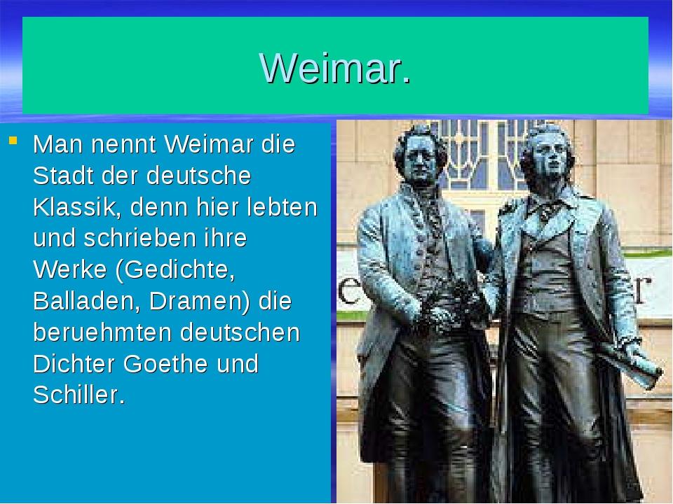 Weimar. Man nennt Weimar die Stadt der deutsche Klassik, denn hier lebten und...