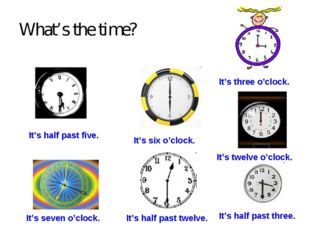 What's the time? It's half past five. It's half past three. It's half past tw