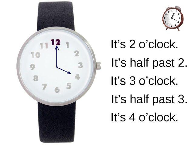 It's 2 o'clock. It's half past 2. It's 3 o'clock. It's half past 3. It's 4 o'...