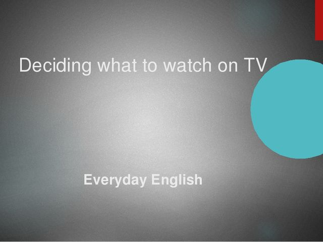Deciding what to watch on TV Everyday English