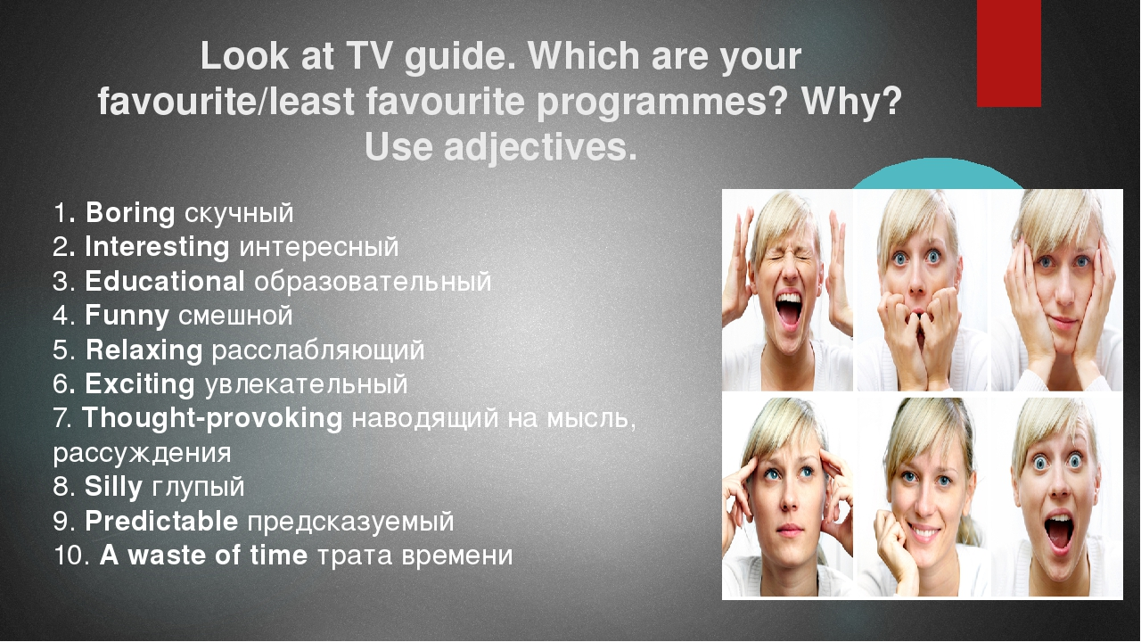 Look at TV guide. Which are your favourite/least favourite programmes? Why? U...