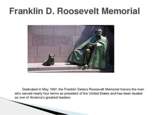 Dedicated in May 1997, the Franklin Delano Roosevelt Memorial honors the man