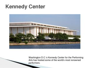 Kennedy Center Washington D.C.'s Kennedy Center for the Performing Arts has h