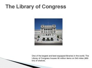 The Library of Congress One of the largest and best-equipped libraries in the