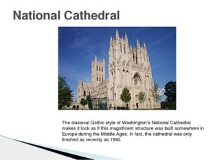 National Cathedral The classical Gothic style of Washington's National Cathed