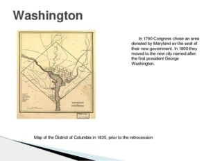 In 1790 Congress chose an area donated by Maryland as the seat of their new