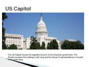 The US Capitol houses the legislative branch of the American government. The