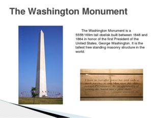 The Washington Monument is a 555ft/169m tall obelisk built between 1848 and