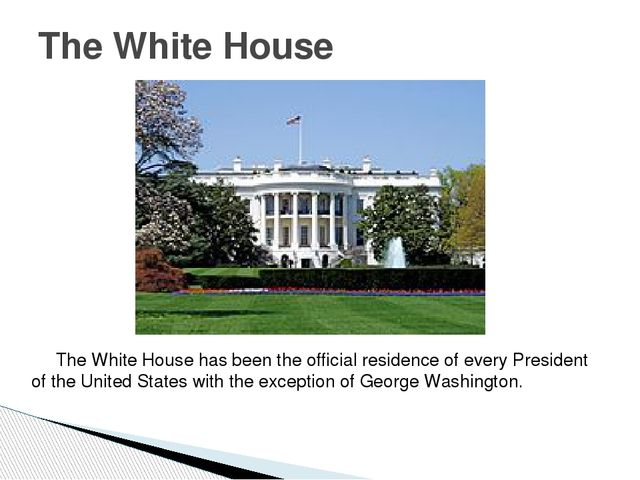 The White House has been the official residence of every President of the Un...