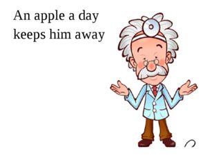An apple a day keeps him away