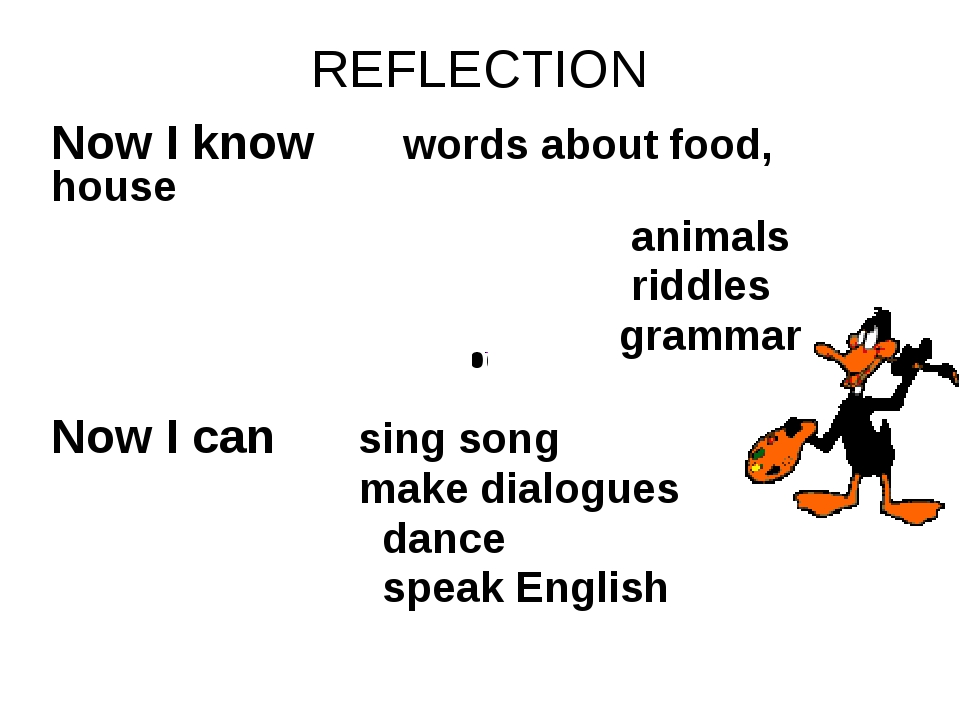 REFLECTION Now I know words about food, house animals riddles grammar Now I c...