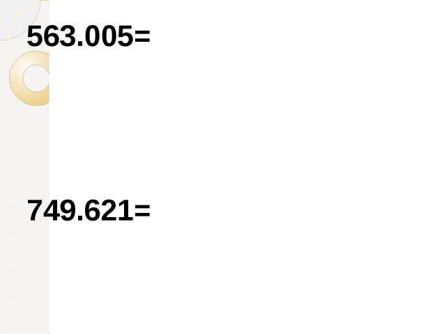 563.005= 749.621=