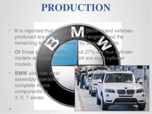 PRODUCTION It is reported that about 56% of BMW-brand vehicles produced are